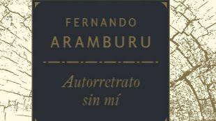 Autorretrato sin mí (Fernando Aramburu) Tusquets; 18 ¤