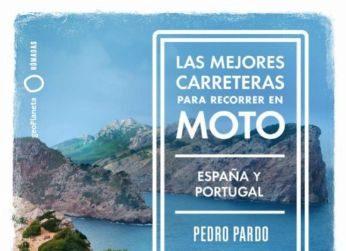 LAS MEJORES CARRETERAS PARA RECORRER EN MOTO (ESPAÑA Y PORTUGAL)  Autor: Pedro Pardo Editorial: GeoPlaneta Páginas: 248 Precio: 25 euros