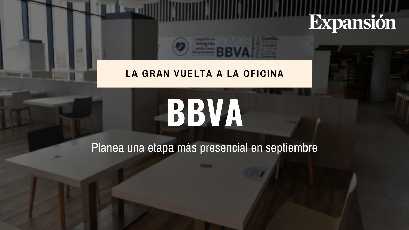 BBVA planea una etapa más presencial en septiembre