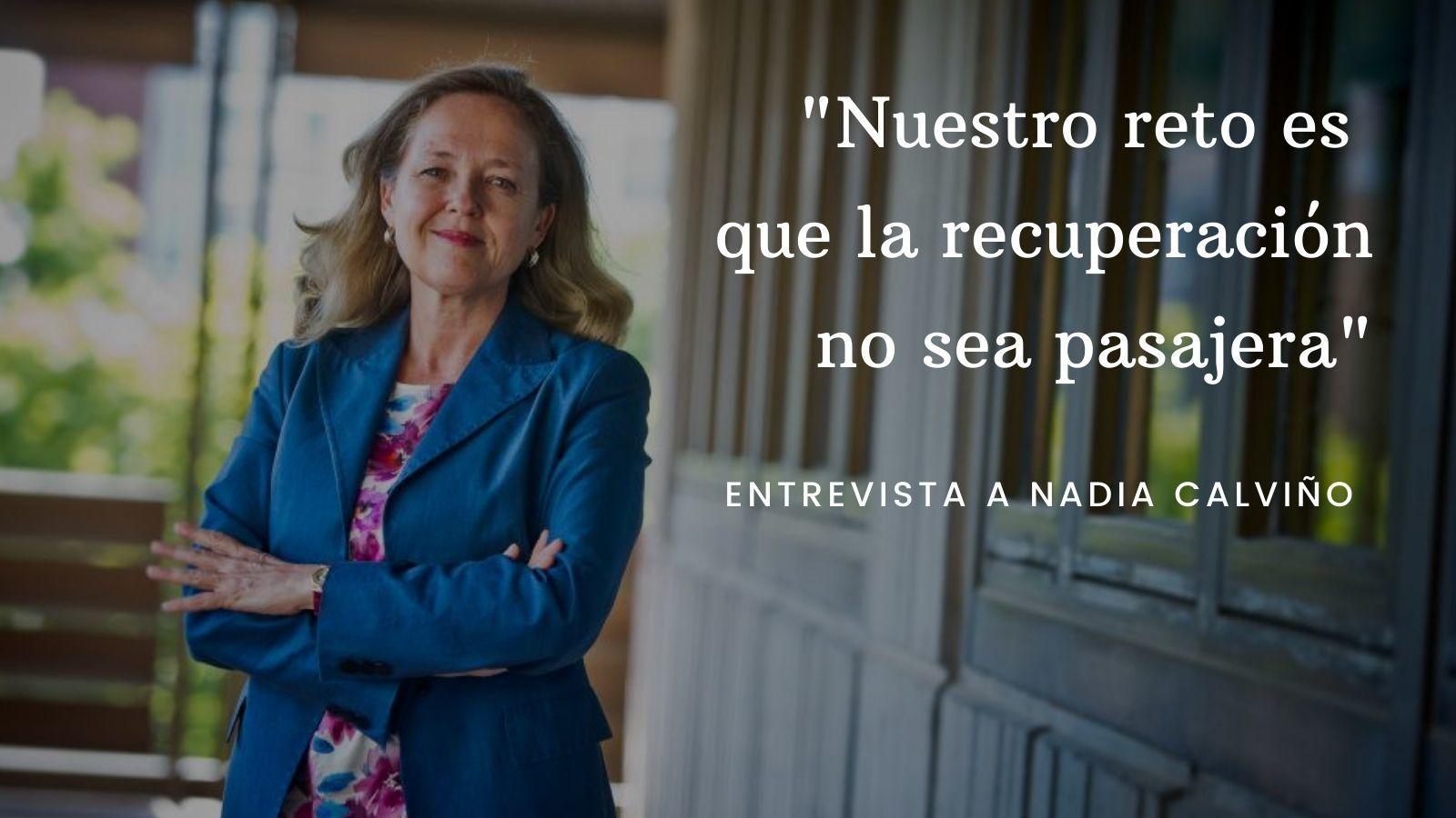 """Nadia Calviño: """"Nuestro reto es que la recuperación no sea pasajera"""""""