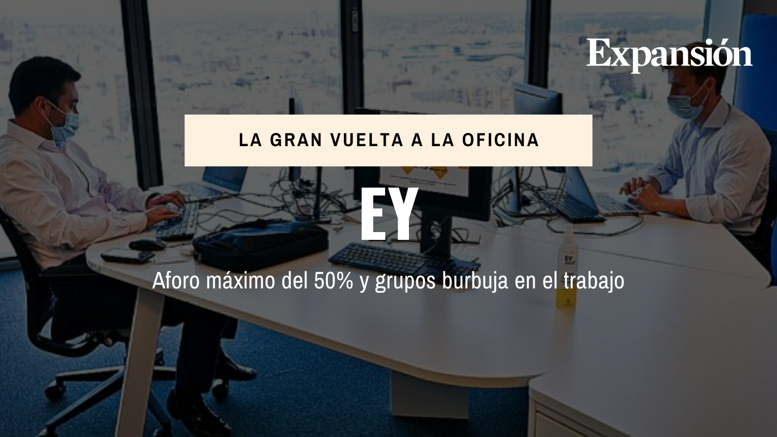 EY: aforo máximo del 50% y grupos burbuja en el trabajo