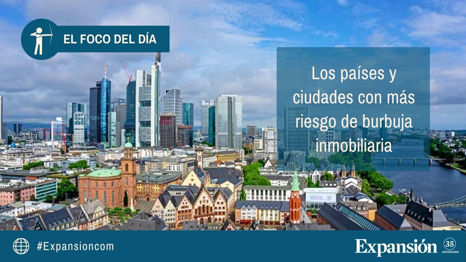 Los países y ciudades con más riesgo de burbuja inmobiliaria